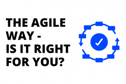The Agile way - Is it right for you?